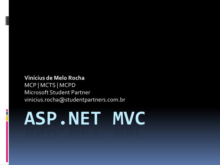 ASP.NET MVC<br />Vinícius de Melo Rocha<br />MCP | MCTS | MCPD<br />Microsoft Student Partner<br />vinicius.rocha@studentp...