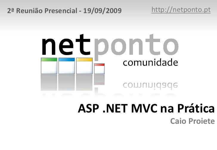 http://netponto.pt<br />2ª Reunião Presencial - 19/09/2009<br />ASP .NET MVC na PráticaCaio Proiete<br />