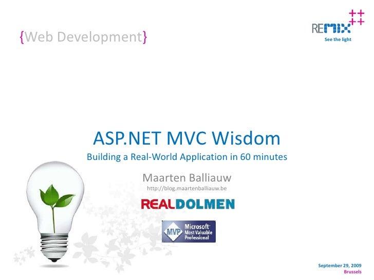 {Web Development}<br />ASP.NET MVC WisdomBuilding a Real-World Application in 60 minutes<br />Maarten Balliauwhttp://blog....