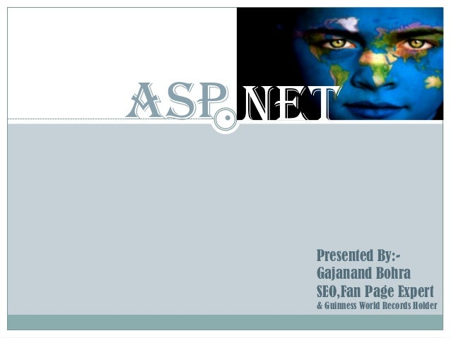 ASP. NET       Presented By:-       Gajanand Bohra       SEO,Fan Page Expert       & Guinness World Records Holder