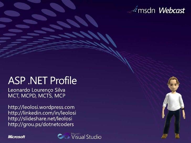 Perfis de Usuário Considerações: 1   Incluídos a partir do ASP.NET 2.0 2   Armazenam informações para os usuários do siste...