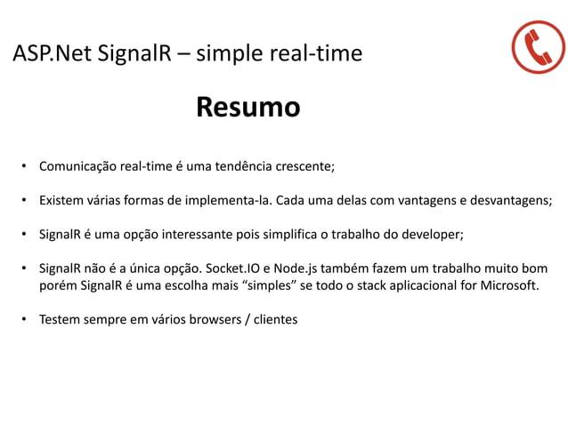 ASP.Net SignalR – simple real-time Resumo • Comunicação real-time é uma tendência crescente; • Existem várias formas de im...