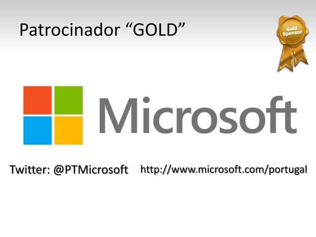 "Patrocinador ""GOLD"" Twitter: @PTMicrosoft http://www.microsoft.com/portugal"