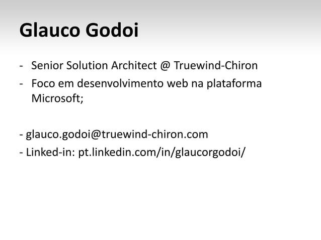 Glauco Godoi - Senior Solution Architect @ Truewind-Chiron - Foco em desenvolvimento web na plataforma Microsoft; - glauco...