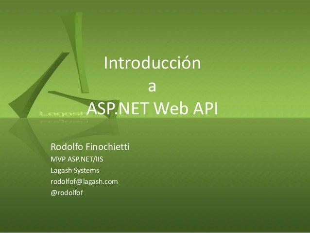 IntroducciónaASP.NET Web APIRodolfo FinochiettiMVP ASP.NET/IISLagash Systemsrodolfof@lagash.com@rodolfof