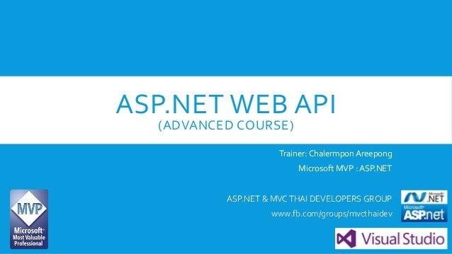 ASP.NET WEB API (ADVANCED COURSE) Trainer:Chalermpon Areepong Microsoft MVP : ASP.NET ASP.NET & MVCTHAI DEVELOPERS GROUP w...