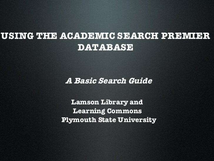 USING THE ACADEMIC SEARCH PREMIER  DATABASE A Basic Search Guide Lamson Library and Learning Commons Plymouth State Univer...