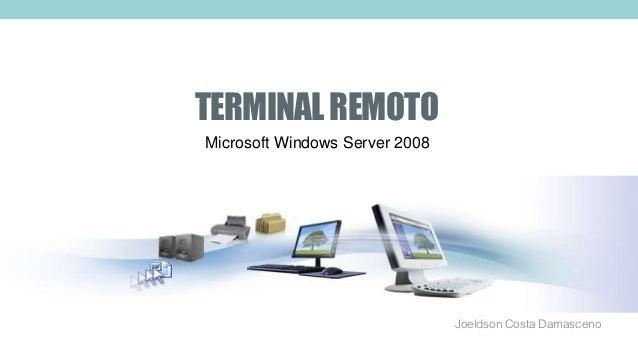 TERMINALREMOTO Joeldson Costa Damasceno Microsoft Windows Server 2008