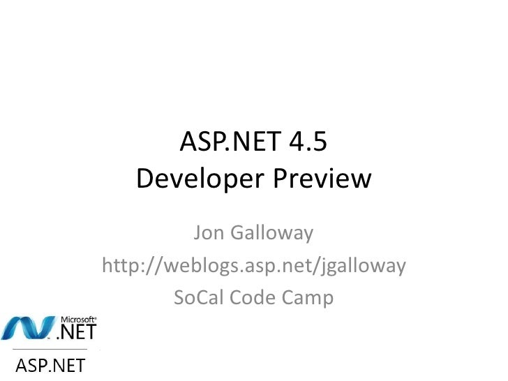 ASP.NET 4.5   Developer Preview          Jon Gallowayhttp://weblogs.asp.net/jgalloway        SoCal Code Camp
