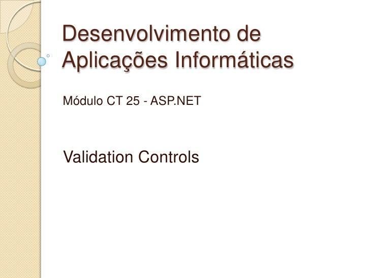 Desenvolvimento de Aplicações Informáticas Módulo CT 25 - ASP.NET    Validation Controls