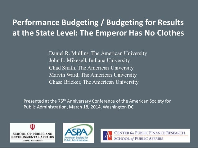 Performance Budgeting / Budgeting for Results at the State Level: The Emperor Has No Clothes Daniel R. Mullins, The Americ...