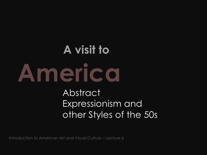 A visit to  America   Abstract Expressionism and other Styles of the 50s Introduction to American Art and Visual Culture...