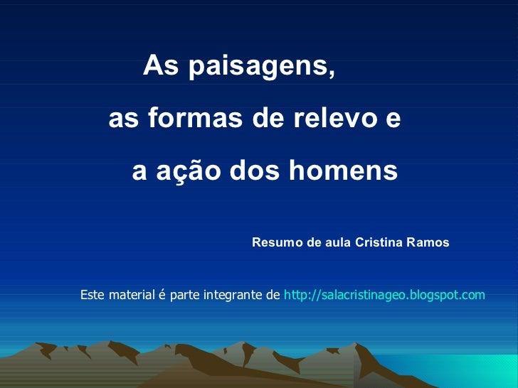 As paisagens, as formas de relevo   e a ação dos homens  Resumo de aula   Cristina Ramos   Este material é parte integrant...