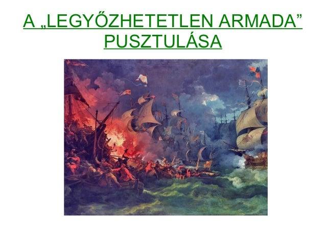 """A """"LEGYŐZHETETLEN ARMADA"""" PUSZTULÁSA"""