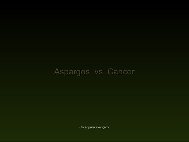 Aspargos vs. CancerAspargos vs. Cancer Clicar para avançar >