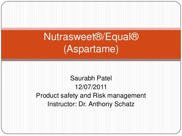 Saurabh Patel 12/07/2011 Product safety and Risk management Instructor: Dr. Anthony Schatz Nutrasweet®/Equal® (Aspartame)