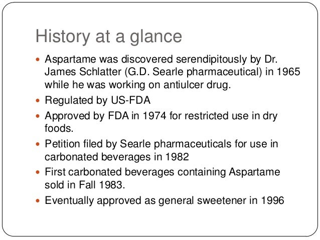g d searle and co aspartame In the early l970's, i examined the animal studies submitted by g d searle and co on aspartame prior to the initial approval by fda in l974.