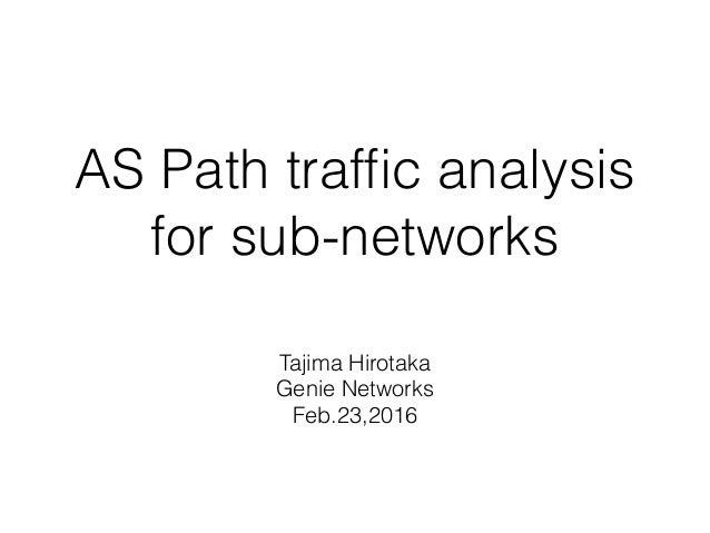 AS Path traffic analysis for sub-networks Tajima Hirotaka Genie Networks Feb.23,2016