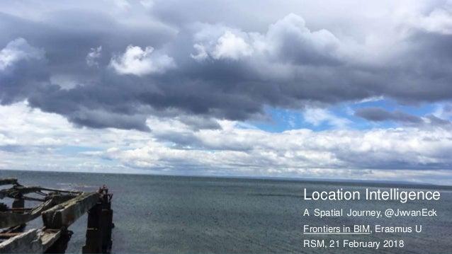 Location Intelligence A Spatial Journey, @JwvanEck Frontiers in BIM, Erasmus U RSM, 21 February 2018