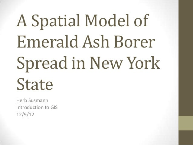 A Spatial Model ofEmerald Ash BorerSpread in New YorkStateHerb SusmannIntroduction to GIS12/9/12