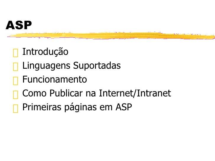 ASP <ul><li>Introdução  </li></ul><ul><li>Linguagens Suportadas </li></ul><ul><li>Funcionamento </li></ul><ul><li>Como Pub...