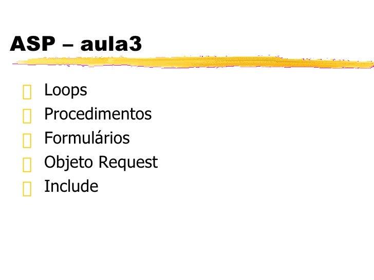 ASP – aula3 <ul><li>Loops </li></ul><ul><li>Procedimentos </li></ul><ul><li>Formulários </li></ul><ul><li>Objeto Request <...