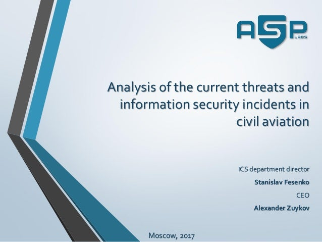 Analysis of the current threats and information security incidents in civil aviation ICS department director Stanislav Fes...