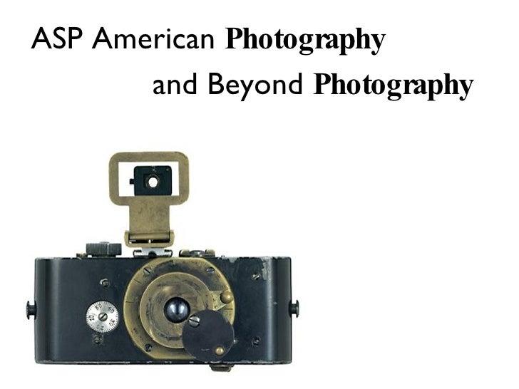 <ul><li>ASP American  Photography  </li></ul><ul><li>  and Beyond  Photography </li></ul>