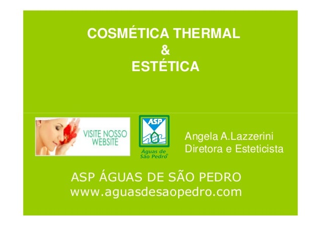 COSMÉTICA THERMAL & ESTÉTICA ASP ÁGUAS DE SÃO PEDRO www.aguasdesaopedro.com Angela A.Lazzerini Diretora e Esteticista