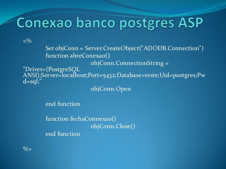 "Conexao banco postgres ASP<br /><%<br /> 	Set objConn = Server.CreateObject(""ADODB.Connection"")<br />functionabreConexao()..."