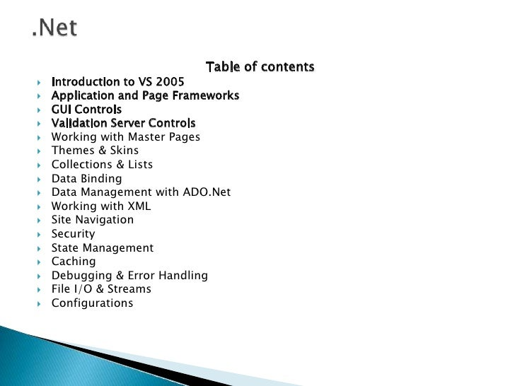 .Net<br />Table of contents<br />Introduction to VS 2005 <br />Application and Page Frameworks <br />GUI Controls <br />Va...