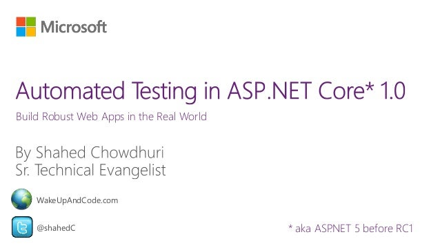 Build Robust Web Apps in the Real World @shahedC WakeUpAndCode.com * aka ASP.NET 5 before RC1