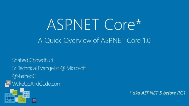 ASP.NET Core* Shahed Chowdhuri Sr. Technical Evangelist @ Microsoft @shahedC WakeUpAndCode.com A Quick Overview of ASP.NET...