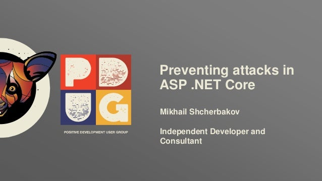 ptsecurity.com Preventing attacks in ASP .NET Core Mikhail Shcherbakov Independent Developer and Consultant
