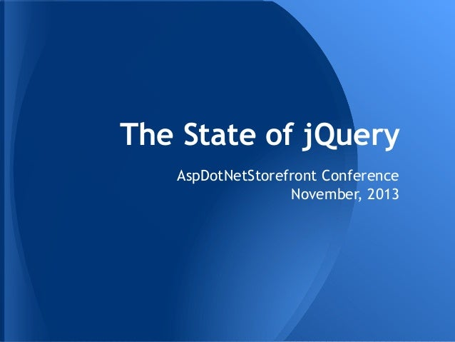 The State of jQuery AspDotNetStorefront Conference November, 2013