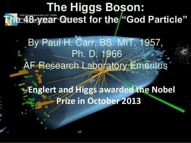 """The Higgs Boson: The 48-year Quest for the """"God Particle""""  By Paul H. Carr, BS. MIT. 1957, Ph. D. 1966 AF Research Laborat..."""