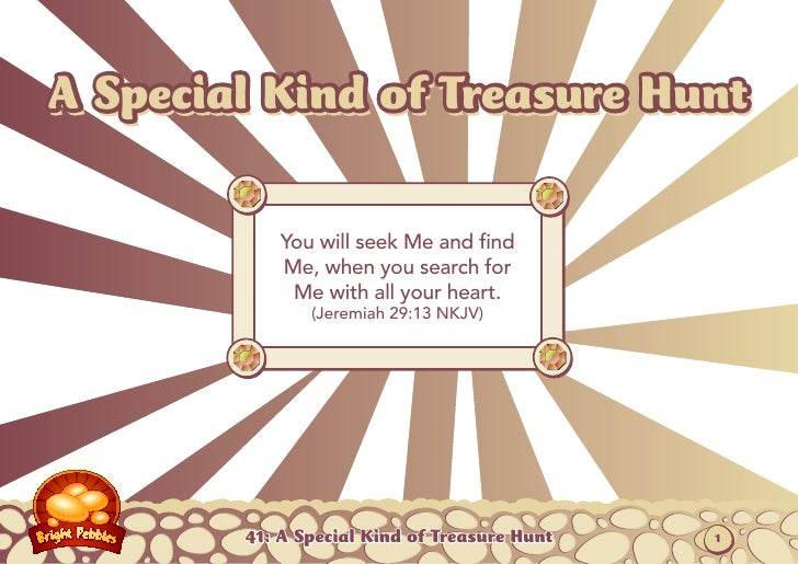 A Special Kind of Treasure Hunt            You will seek Me and find            Me, when you search for             Me wit...