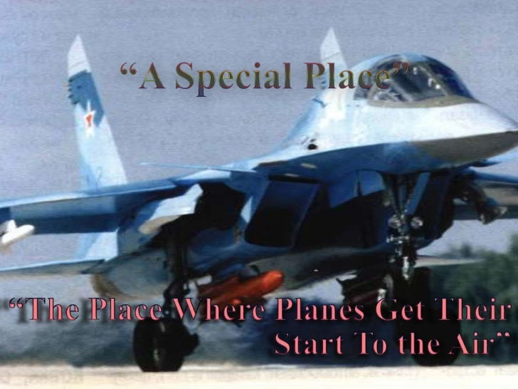 """""""A Special Place""""<br />""""The Place Where Planes Get Their Start To the Air""""<br />"""