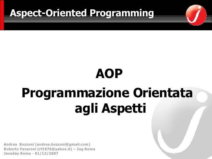 Aspect-Oriented Programming <ul><li>AOP  </li></ul><ul><li>Programmazione Orientata agli Aspetti </li></ul>