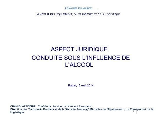 1  ROYAUME DU MAROC  MINISTERE DE L'EQUIPEMENT, DU TRANSPORT ET DE LA LOGISTIQUE  ASPECT JURIDIQUE  CONDUITE SOUS L'INFLUE...