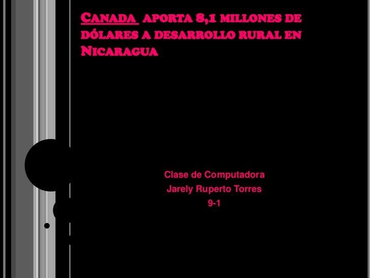 CANADA APORTA 8,1 MILLONES DEDÓLARES A DESARROLLO RURAL ENNICARAGUA            Clase de Computadora            Jarely Rupe...