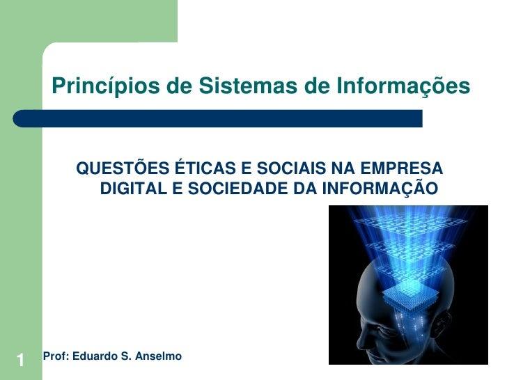 Princípios de Sistemas de Informações            QUESTÕES ÉTICAS E SOCIAIS NA EMPRESA            DIGITAL E SOCIEDADE DA IN...