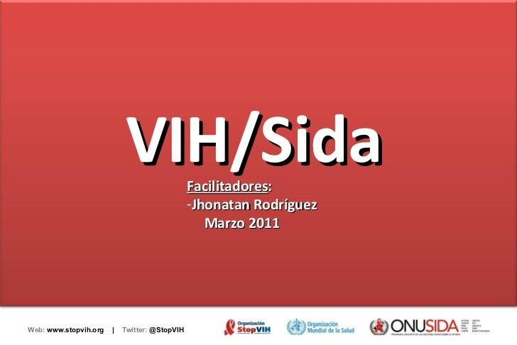 Web:  www.stopvih.org  |  Twitter:  @StopVIH VIH/Sida <ul><li>Facilitadores :  </li></ul><ul><li>Jhonatan Rodríguez </li><...