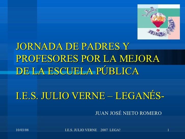 JORNADA DE PADRES Y PROFESORES POR LA MEJORA DE LA ESCUELA PÚBLICA I.E.S. JULIO VERNE – LEGANÉS- JUAN JOSÉ NIETO ROMERO