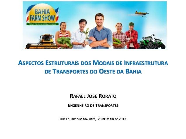 ASPECTOS ESTRUTURAIS DOS MODAIS DE INFRAESTRUTURA DE TRANSPORTES DO OESTE DA BAHIA RAFAEL JOSÉ RORATO ENGENHEIRO DE TRANSP...