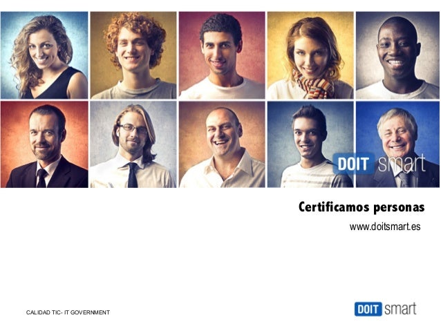 Certificamos personas                                     www.doitsmart.esCALIDAD TIC- IT GOVERNMENT