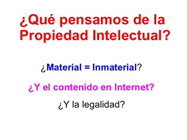 ¿Y la legalidad? ¿Material = Inmaterial? ¿Y el contenido en Internet? ¿Qué pensamos de la Propiedad Intelectual?