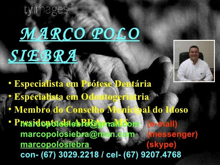 <ul><li>MARCO POLO SIEBRA </li></ul><ul><li>Especialista em Prótese Dentária </li></ul><ul><li>Especialista em Odontogeria...