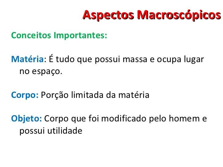 Aspectos Macroscópicos <ul><li>Conceitos Importantes: </li></ul><ul><li>Matéria : É tudo que possui massa e ocupa lugar no...