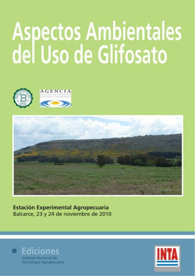 2Aspectos Ambientales del Uso deGlifosatoEditoras:Myriam CaminoTécnico del grupoManejo y Calidad de Suelos y AguasÁrea de ...